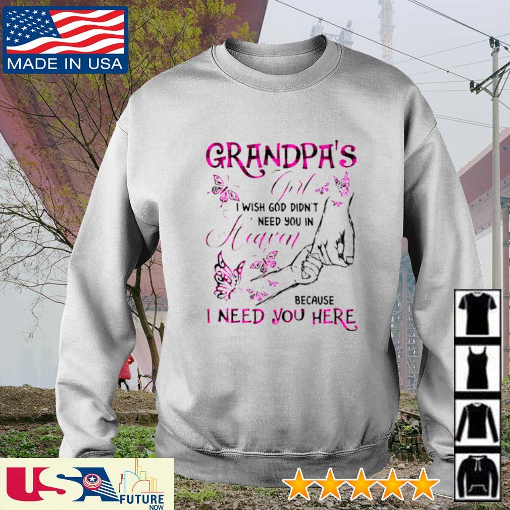 Grandpa's girl I wish god didn't you in heaven because I need you here s sweater