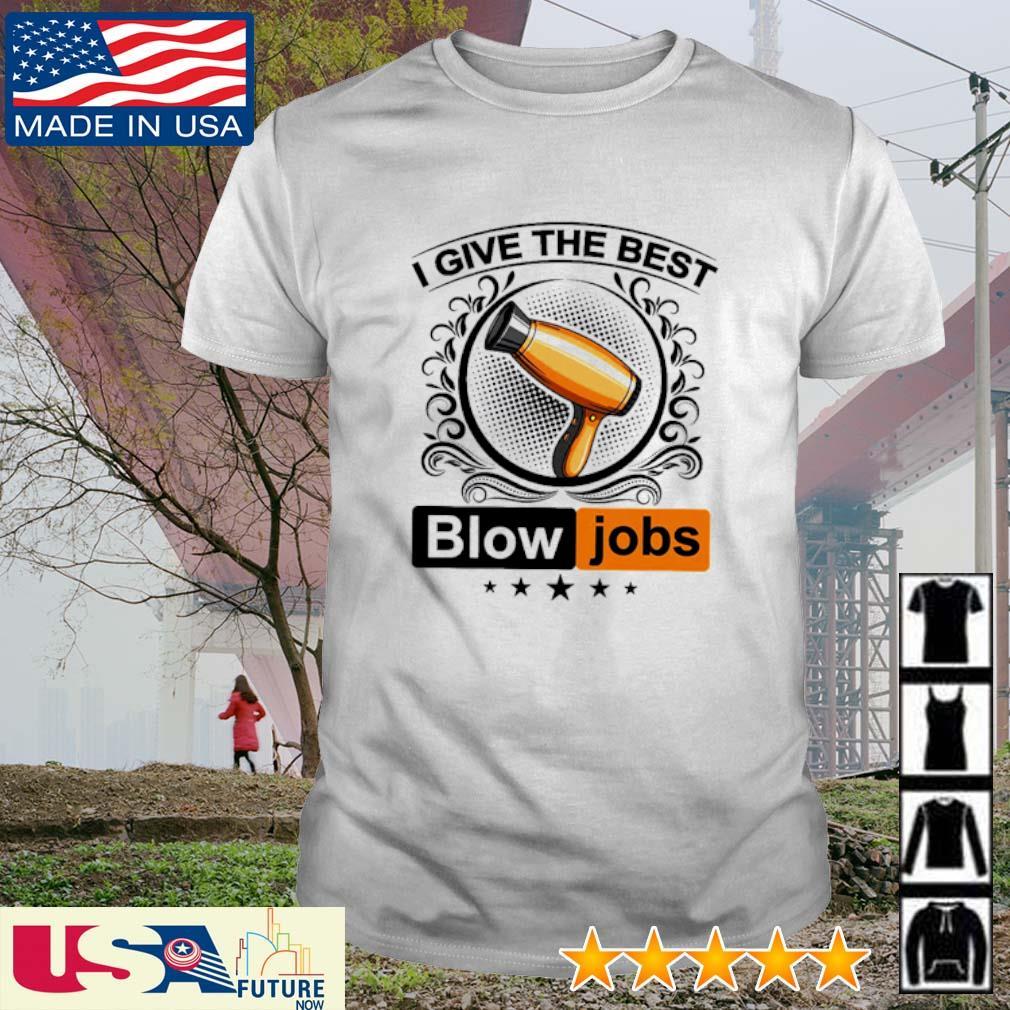 Hairdresser I give the best Blow Jobs shirt