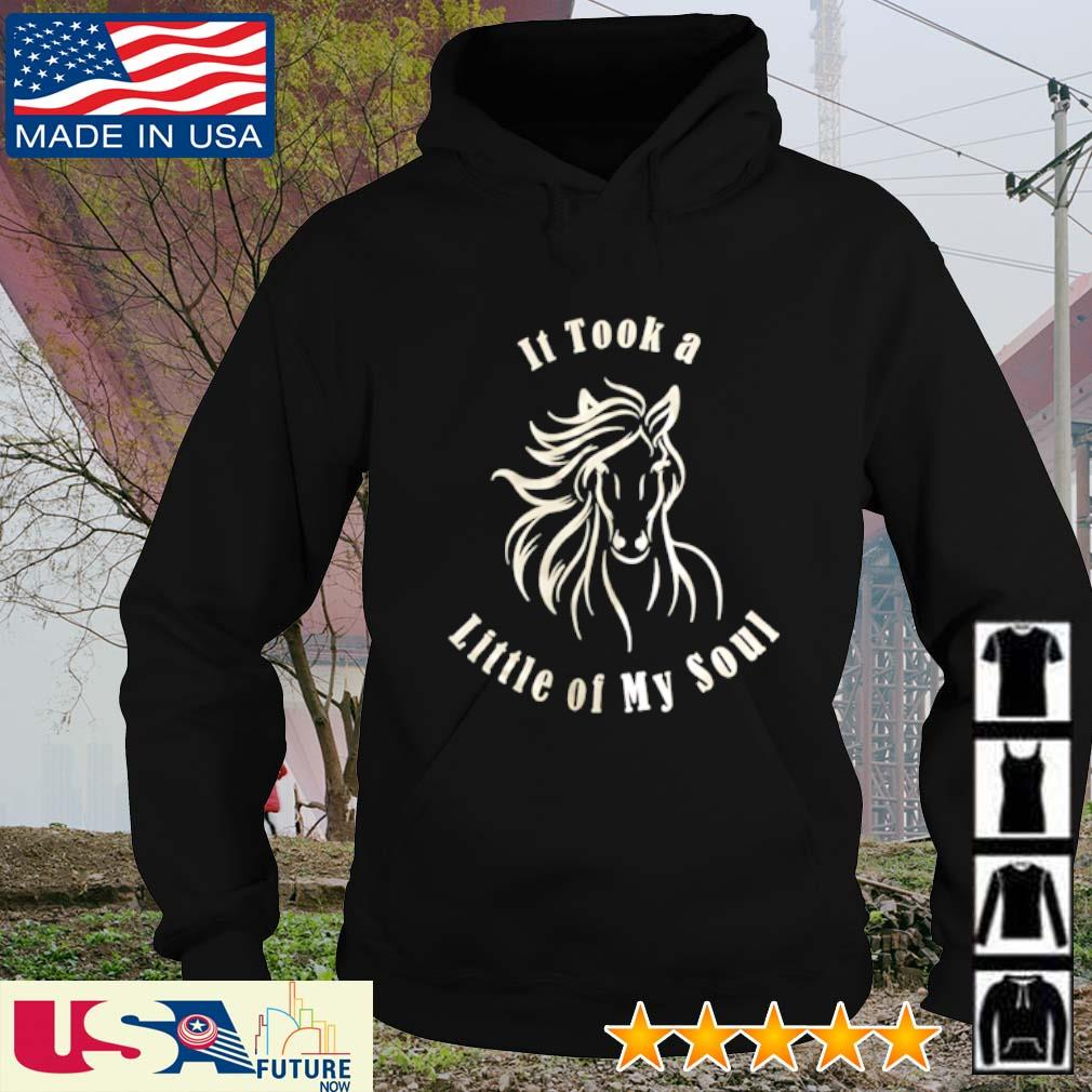 Horse It took a little of my soul s hoodie