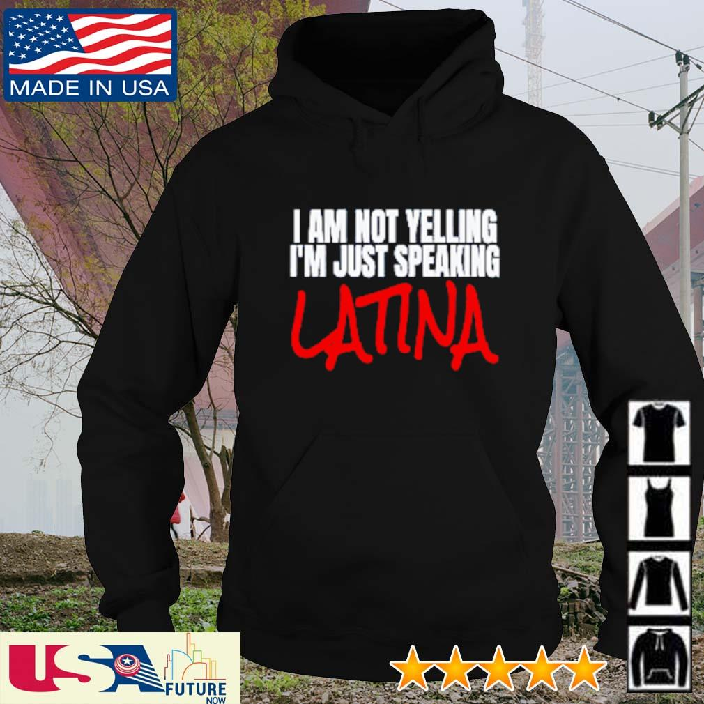 I am not yelling I'm just speaking latina s hoodie