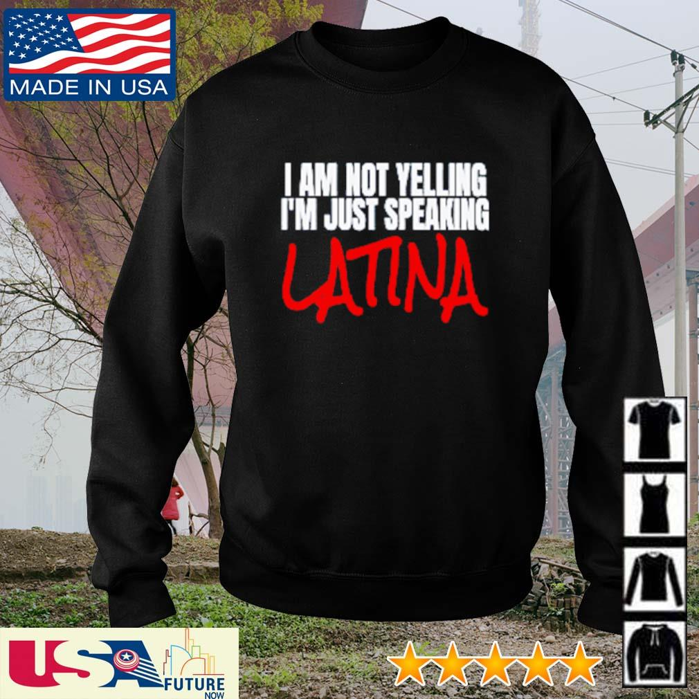 I am not yelling I'm just speaking latina s sweater