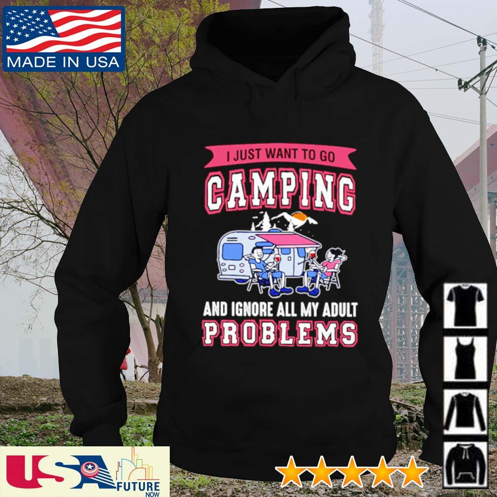 I just want to go camping and ignore all my adult problems s hoodie
