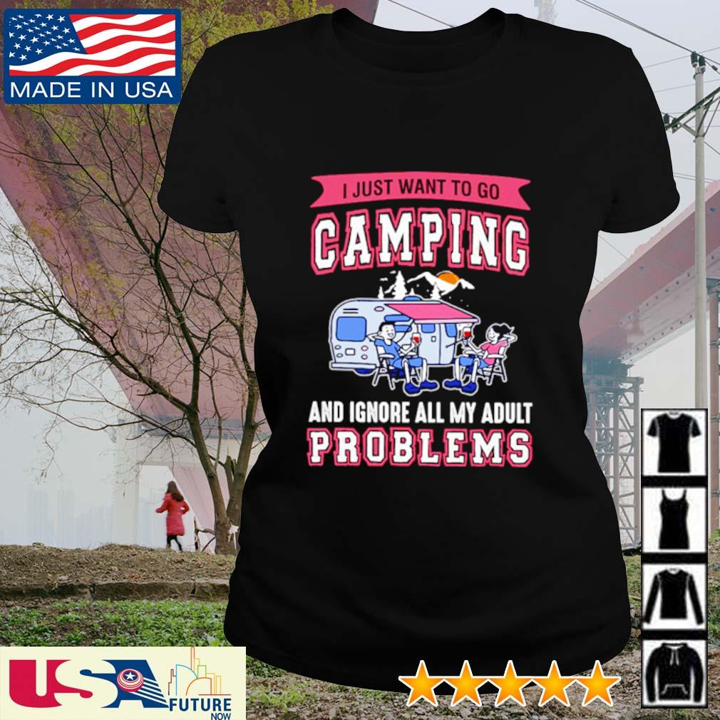 I just want to go camping and ignore all my adult problems s ladies-tee