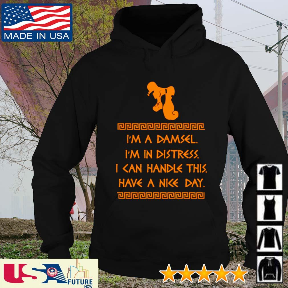 I'm a damsel I'm in distress I can handle this have a nice day s hoodie