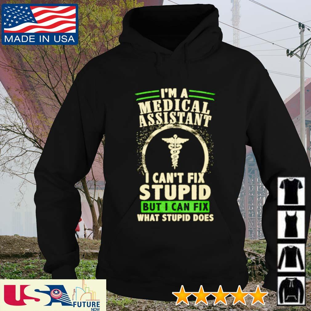 I'm a medical assistant I can't fix stupid but I can fix what stupid does s hoodie