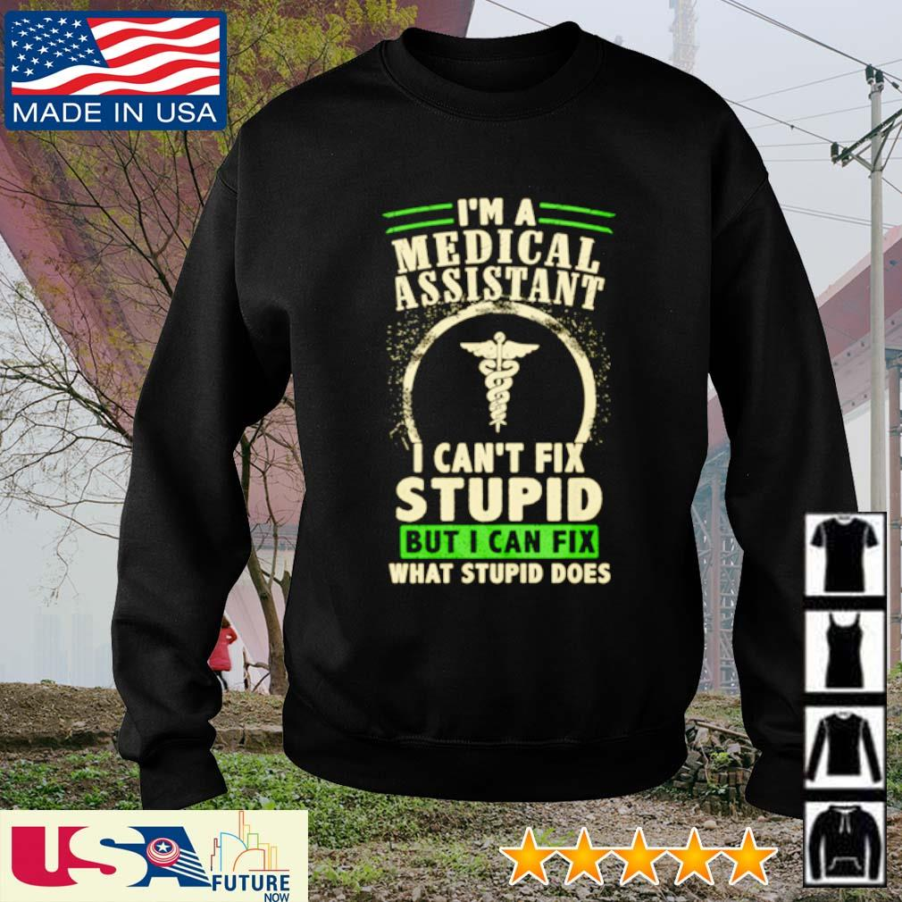 I'm a medical assistant I can't fix stupid but I can fix what stupid does s sweater