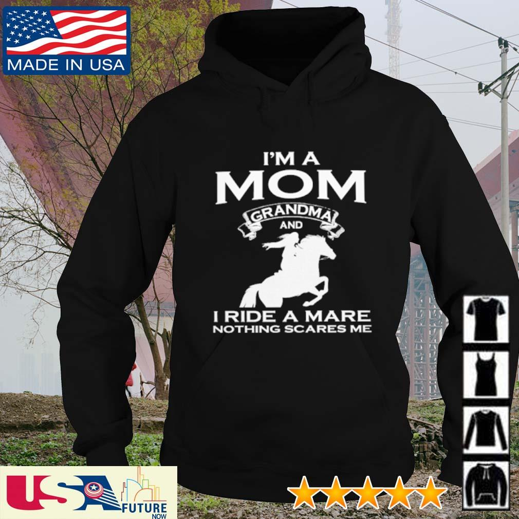 I'm a mom grandma and I ride a mare nothing scares me s hoodie