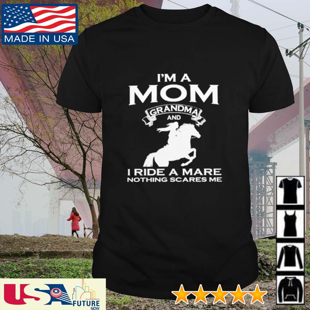 I'm a mom grandma and I ride a mare nothing scares me shirt
