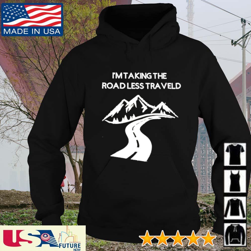 I'm taking the roadlesstraveled s hoodie