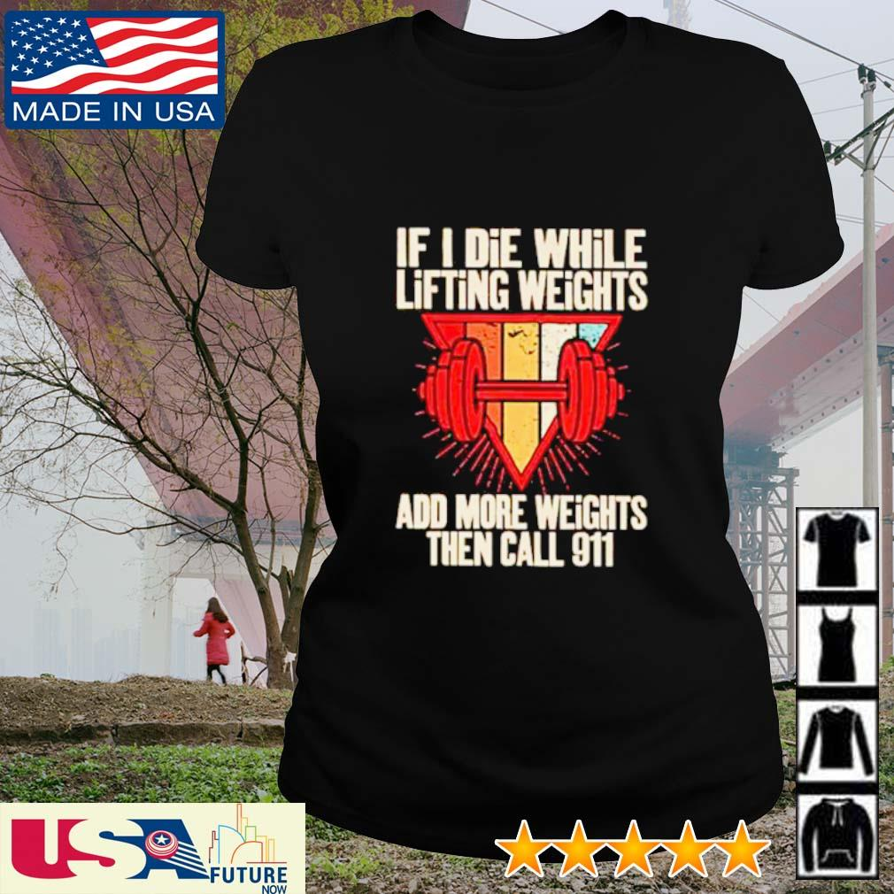 If I die while lifting weights add more weights then call 911 vintage s ladies-tee