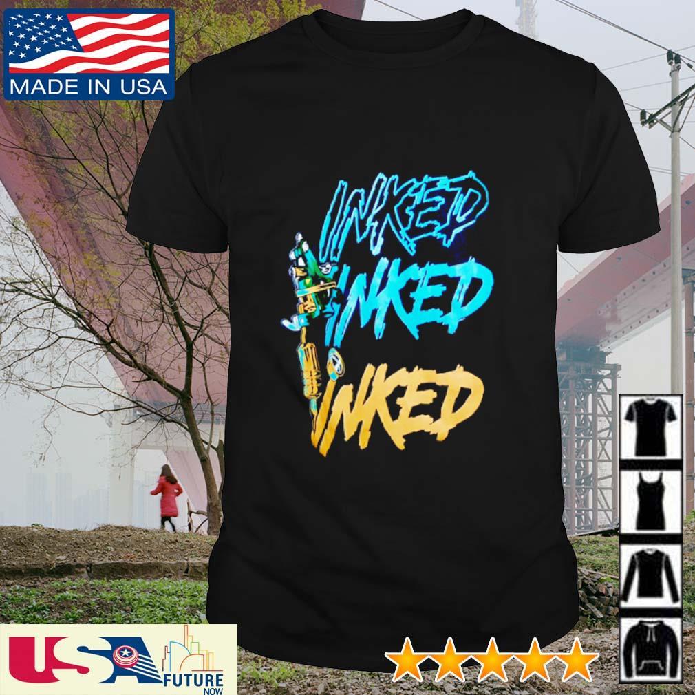 Inked Inked Inked shirt