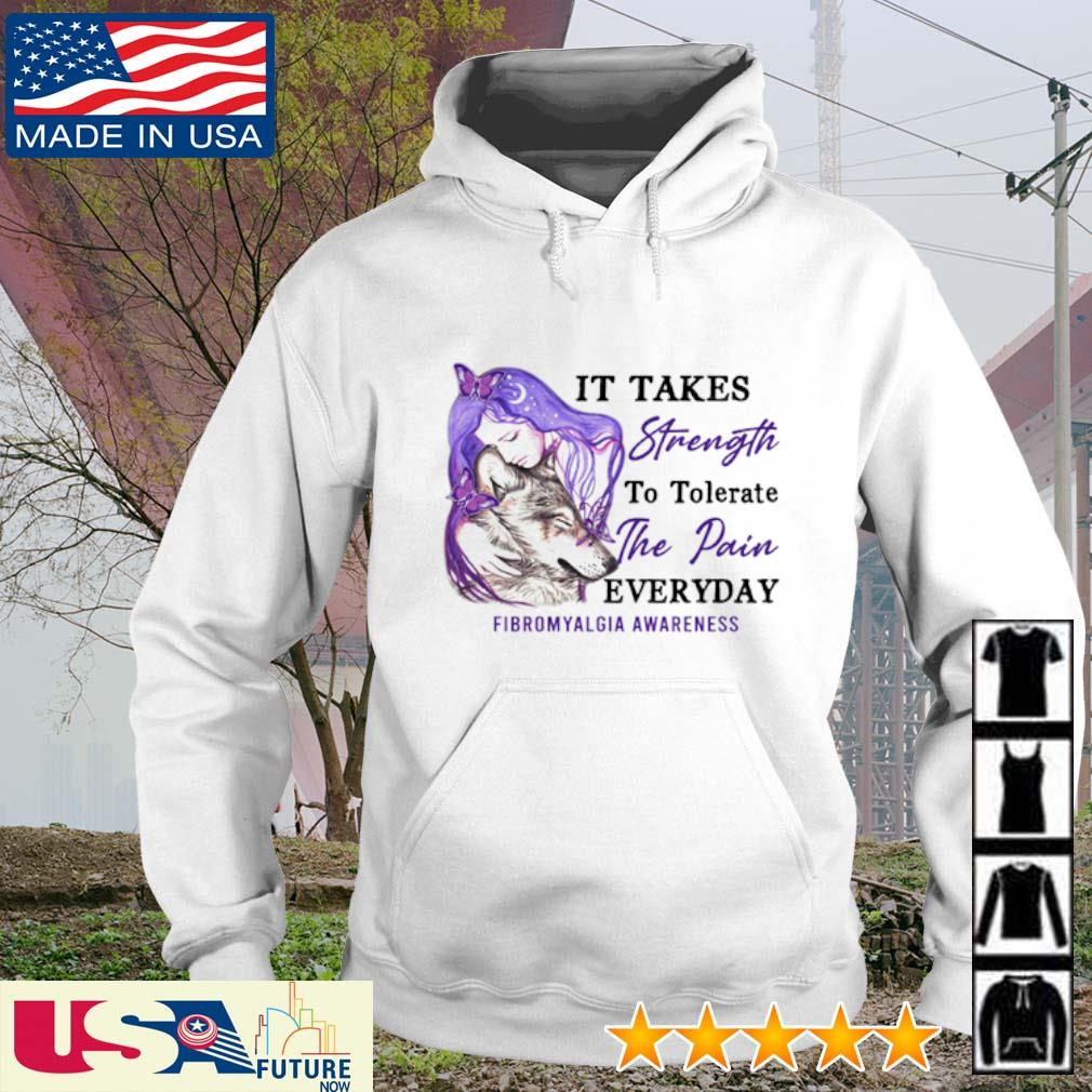 It takes strength to tolerate the pain everyday Fibromyalgia Awareness s hoodie