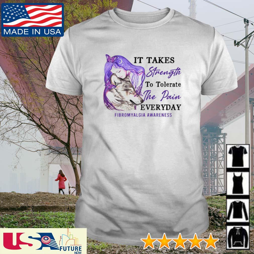 It takes strength to tolerate the pain everyday Fibromyalgia Awareness shirt