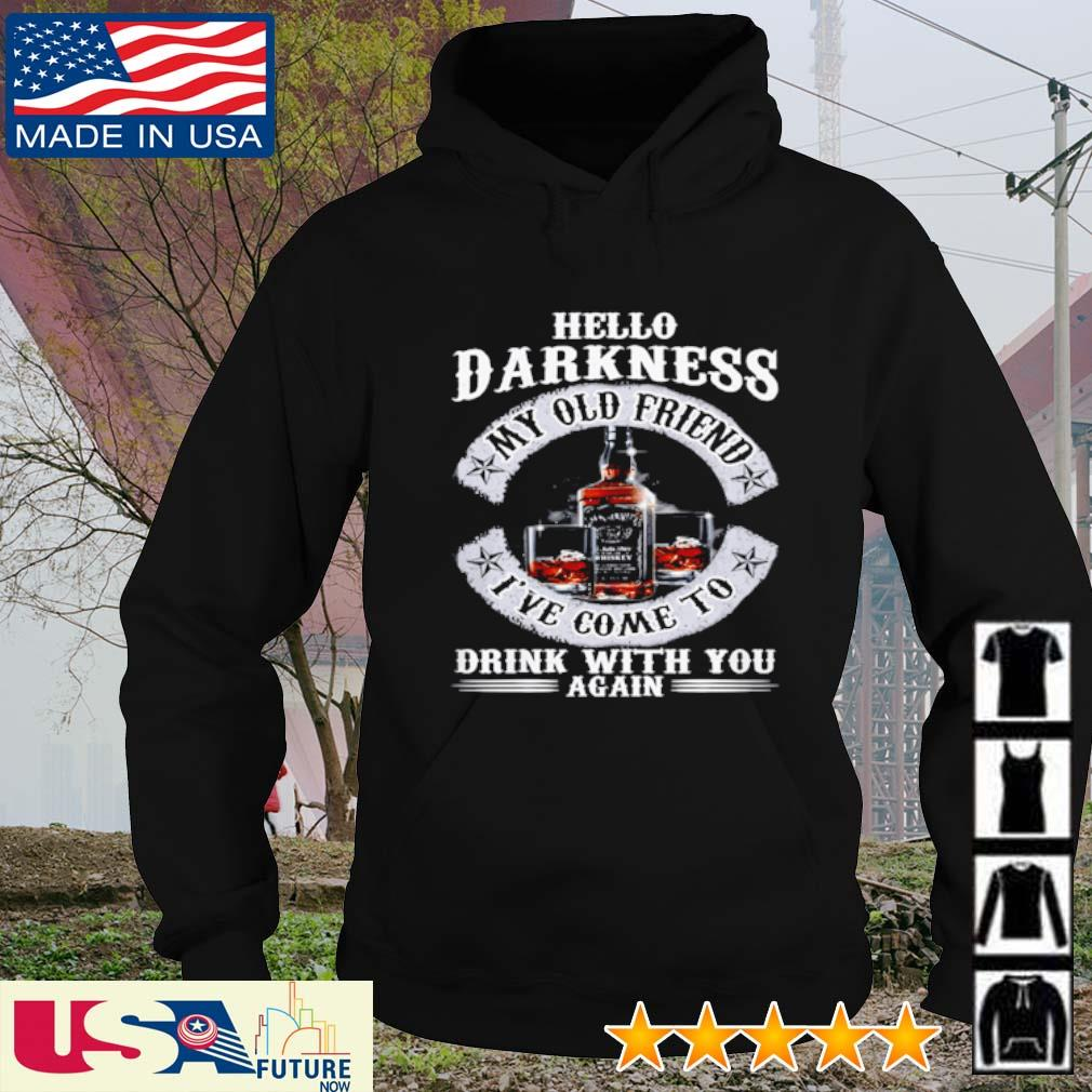 Jack Daniel's hello darkness my old friend I've come to drink with you again s hoodie