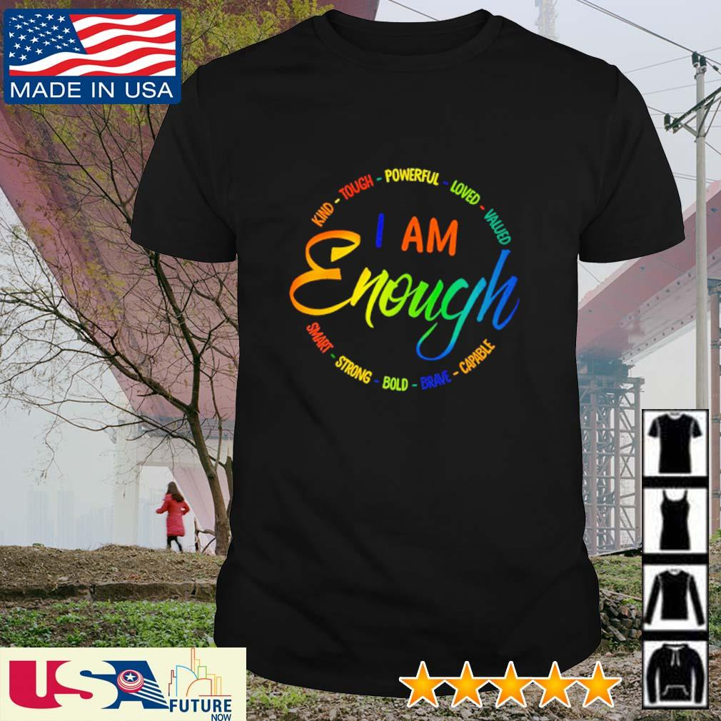 Kind tough powerful loved valued I am enough smart strong bold brave capable shirt
