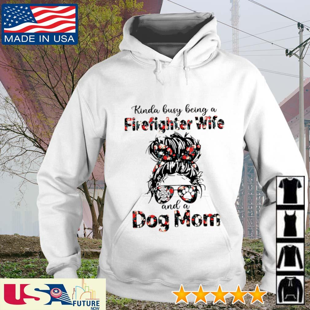 Kinda busy being a Firefighter Wife and a dog mom s hoodie