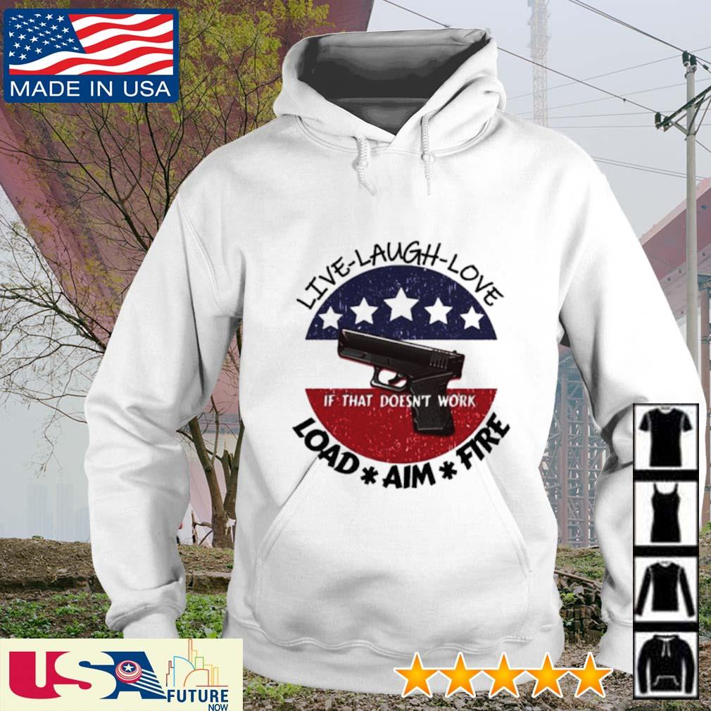 Live laugh love if that doen't work load aim fire s hoodie