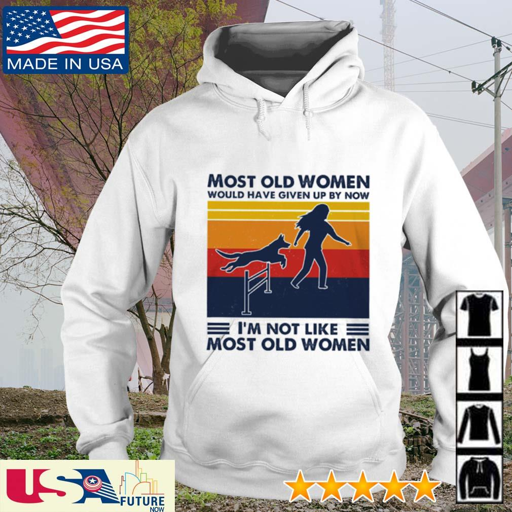 Most old women would have given up by now I'm not like most old women vintage s hoodie