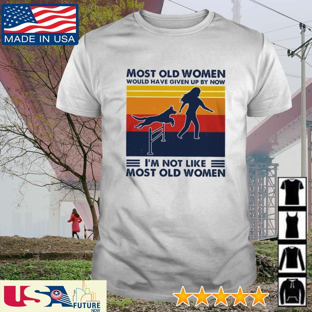 Most old women would have given up by now I'm not like most old women vintage shirt