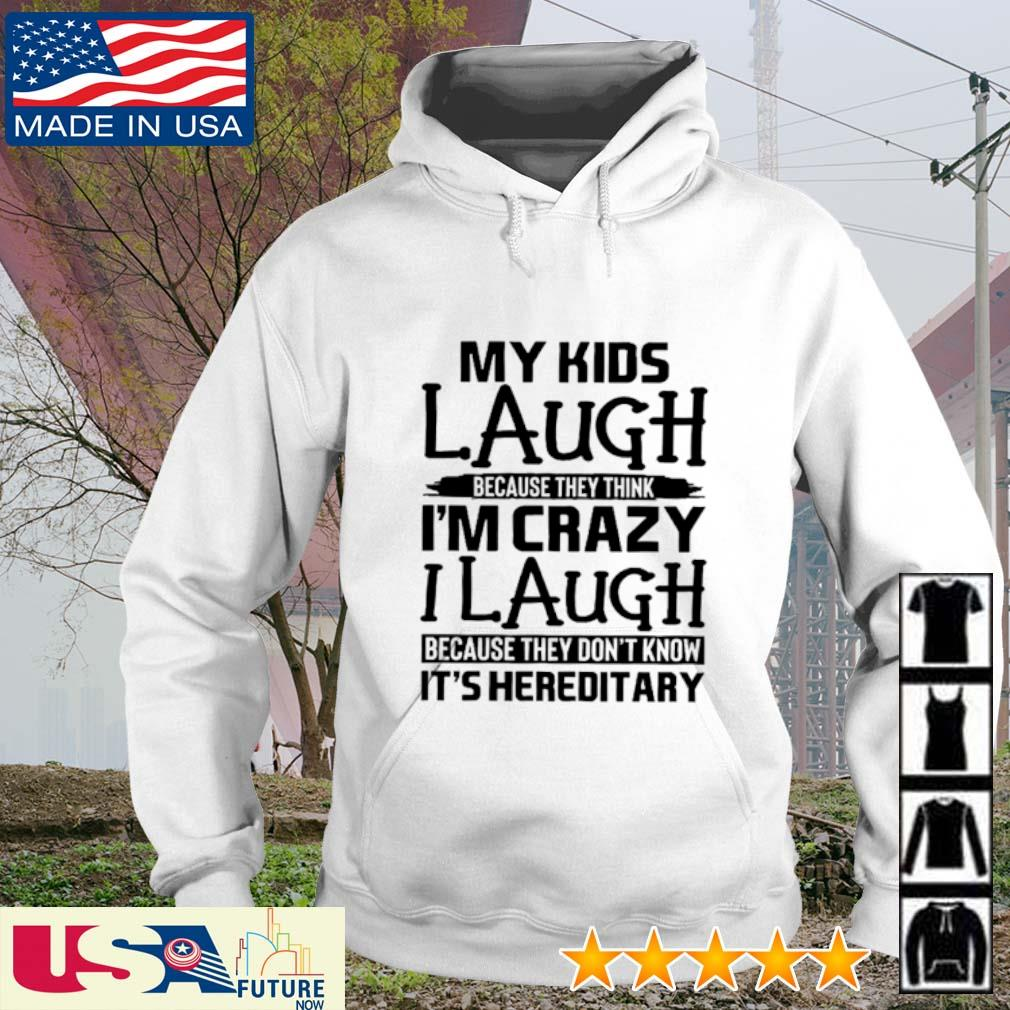 My kids laugh because they think I'm crazy I laugh because they don't know It's hereditary s hoodie