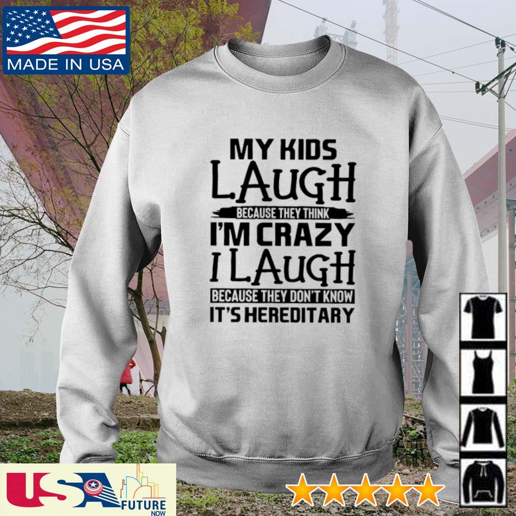 My kids laugh because they think I'm crazy I laugh because they don't know It's hereditary s sweater