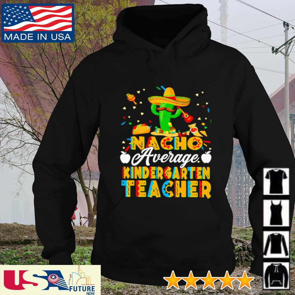 Nacho average kindergarten teacher s hoodie