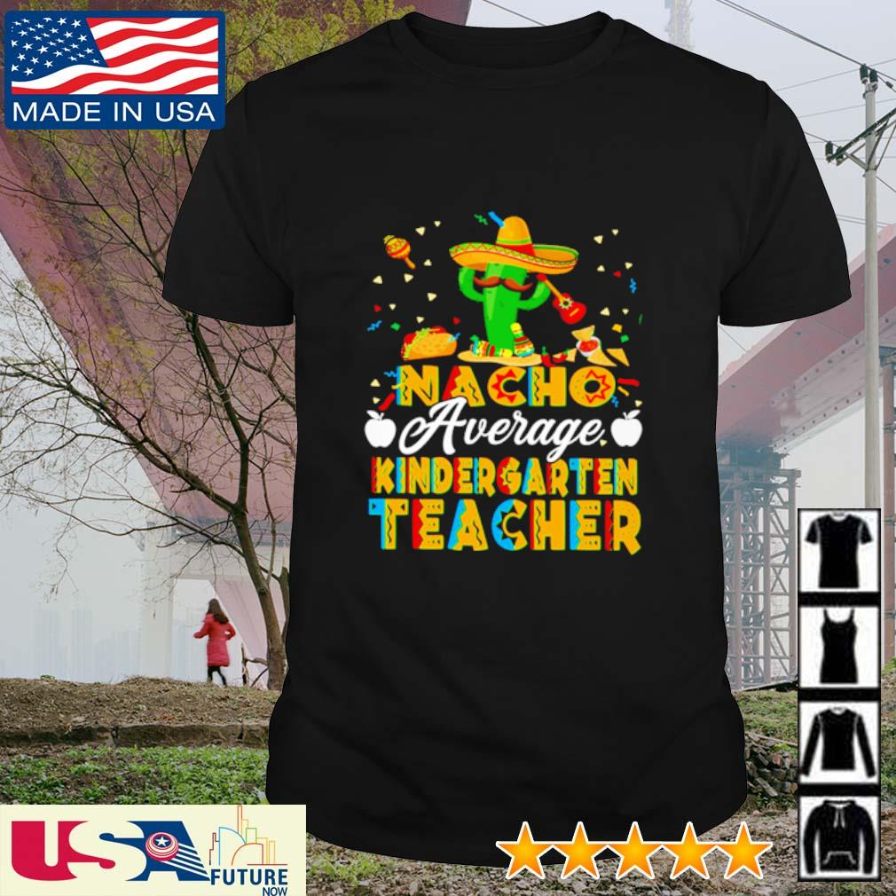 Nacho average kindergarten teacher shirt