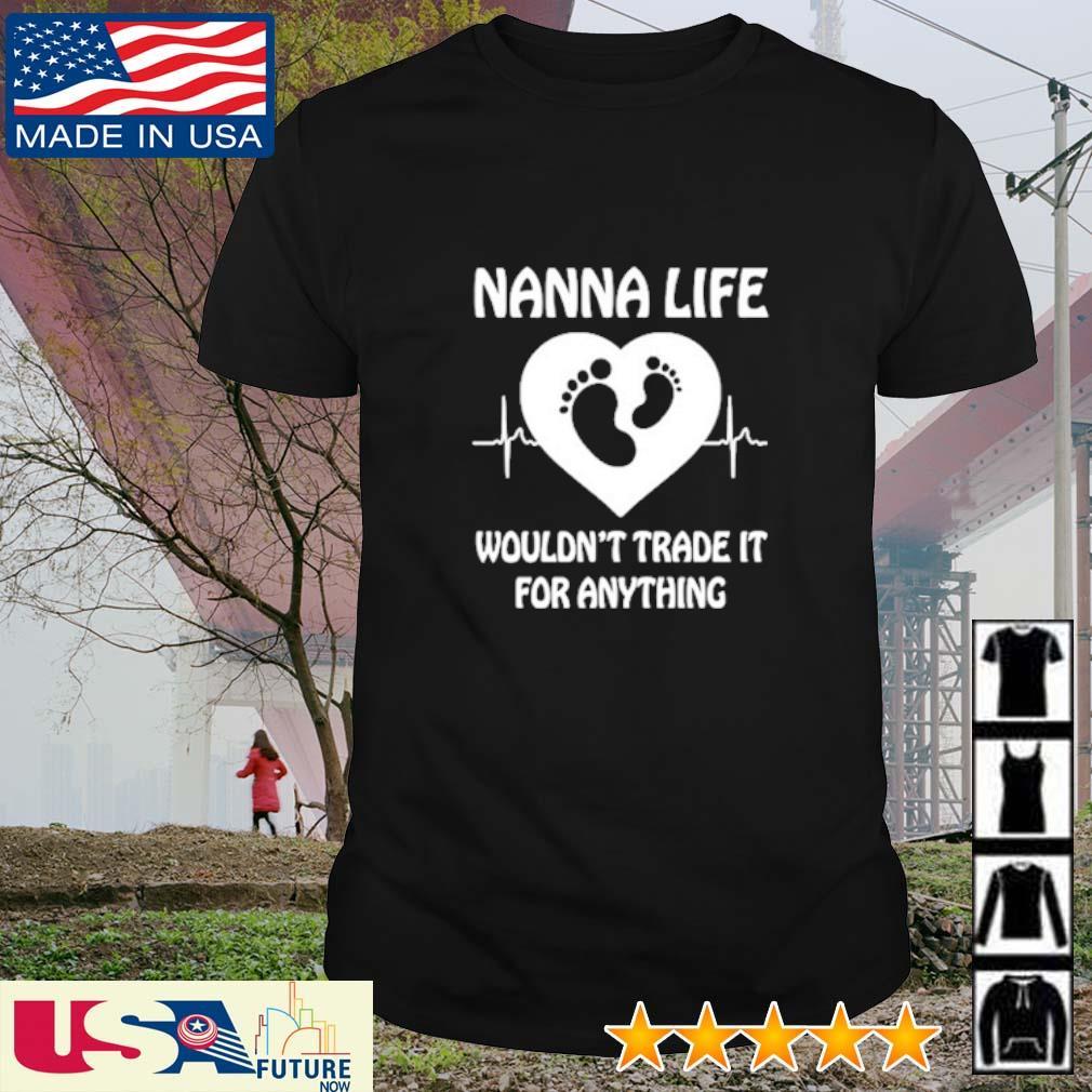 Nanna life wouldn't trade it for anything shirt