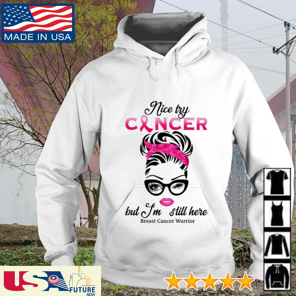 Nice try cancer but I'm still here breast cancer warrior s hoodie