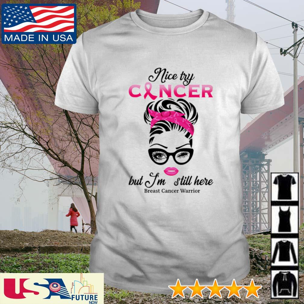 Nice try cancer but I'm still here breast cancer warrior shirt