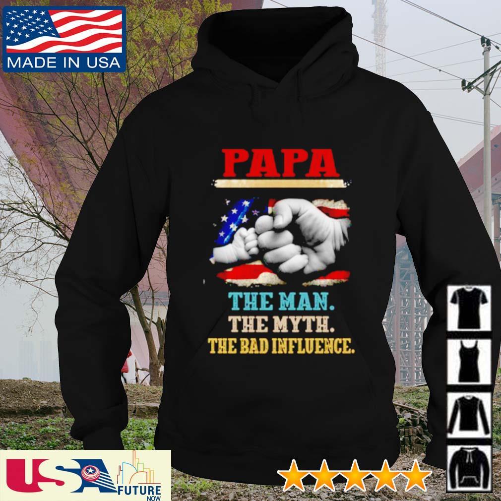 Papa the man the myth the bad influence America Flag s hoodie