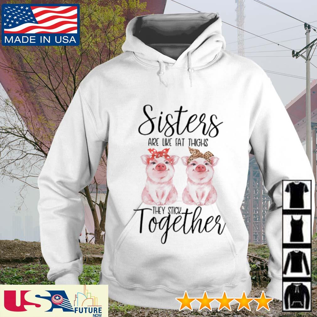 Pigs sisters are like fat thighs they stick together s hoodie