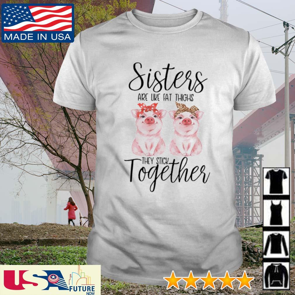 Pigs sisters are like fat thighs they stick together shirt