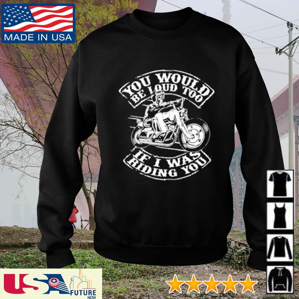 Skeleton you would be loud too If I was riding you s sweater