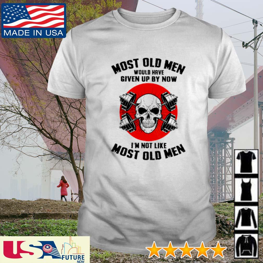 Skull most old men would have given up by now I'm not like most old men sunset shirt