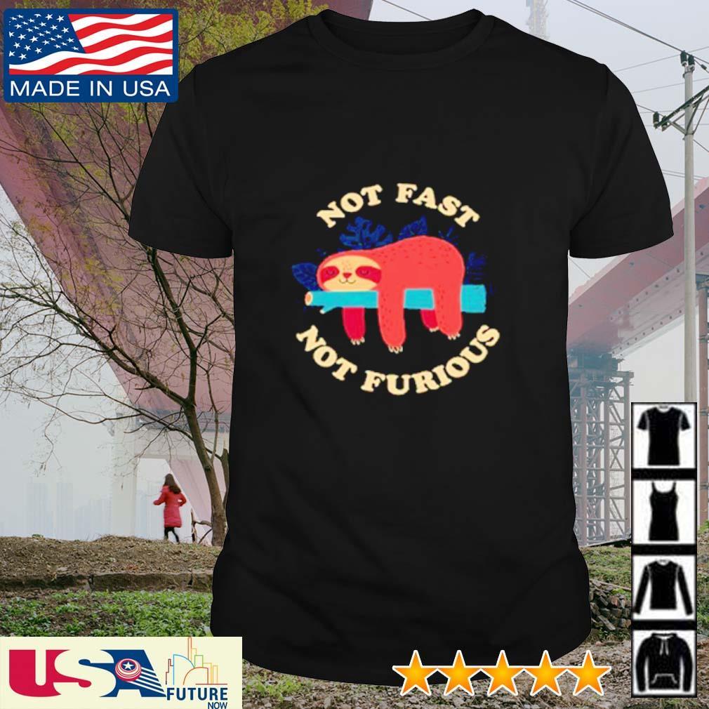 Sloth not fast not furious shirt