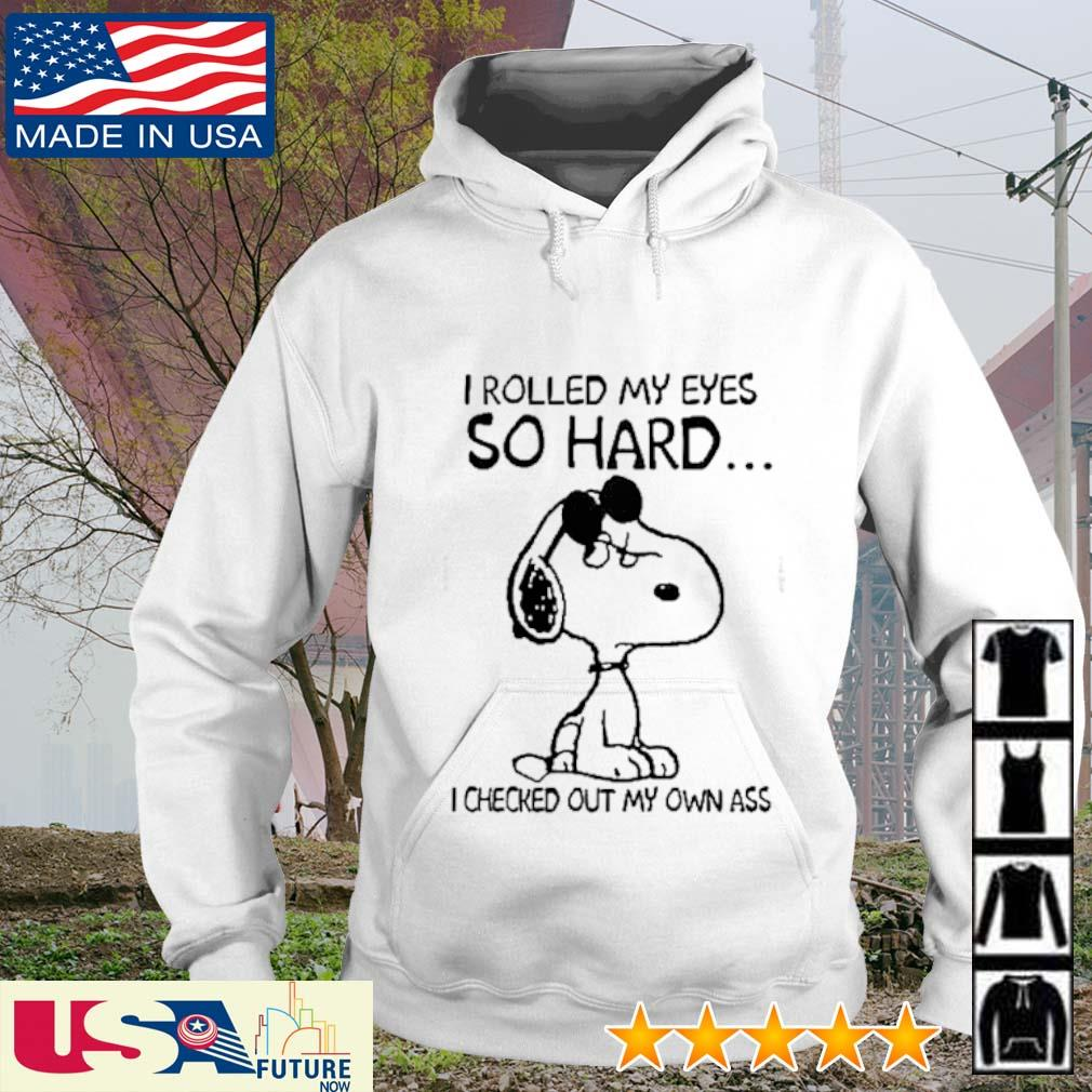 Snoopy I rolled my eyes so hard I checked out my own ass s hoodie