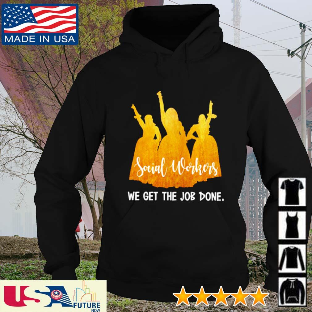 Social workers we get the job done s hoodie