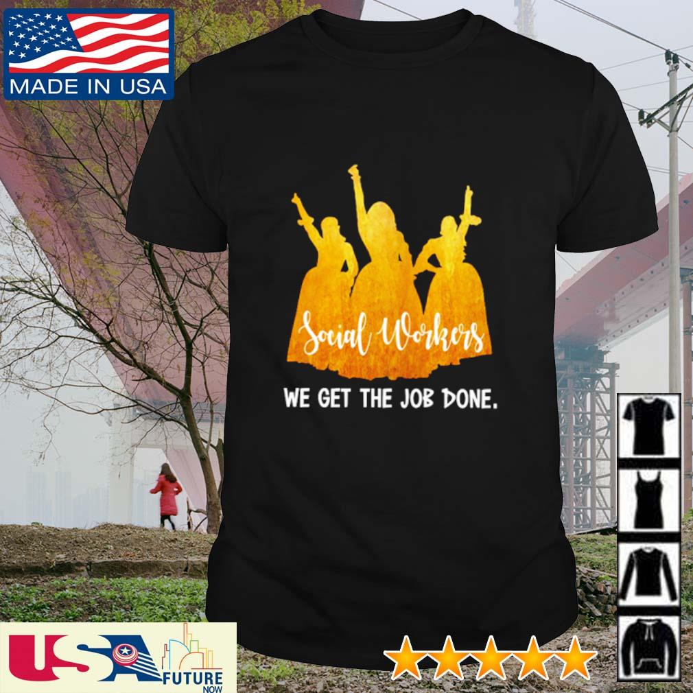 Social workers we get the job done shirt
