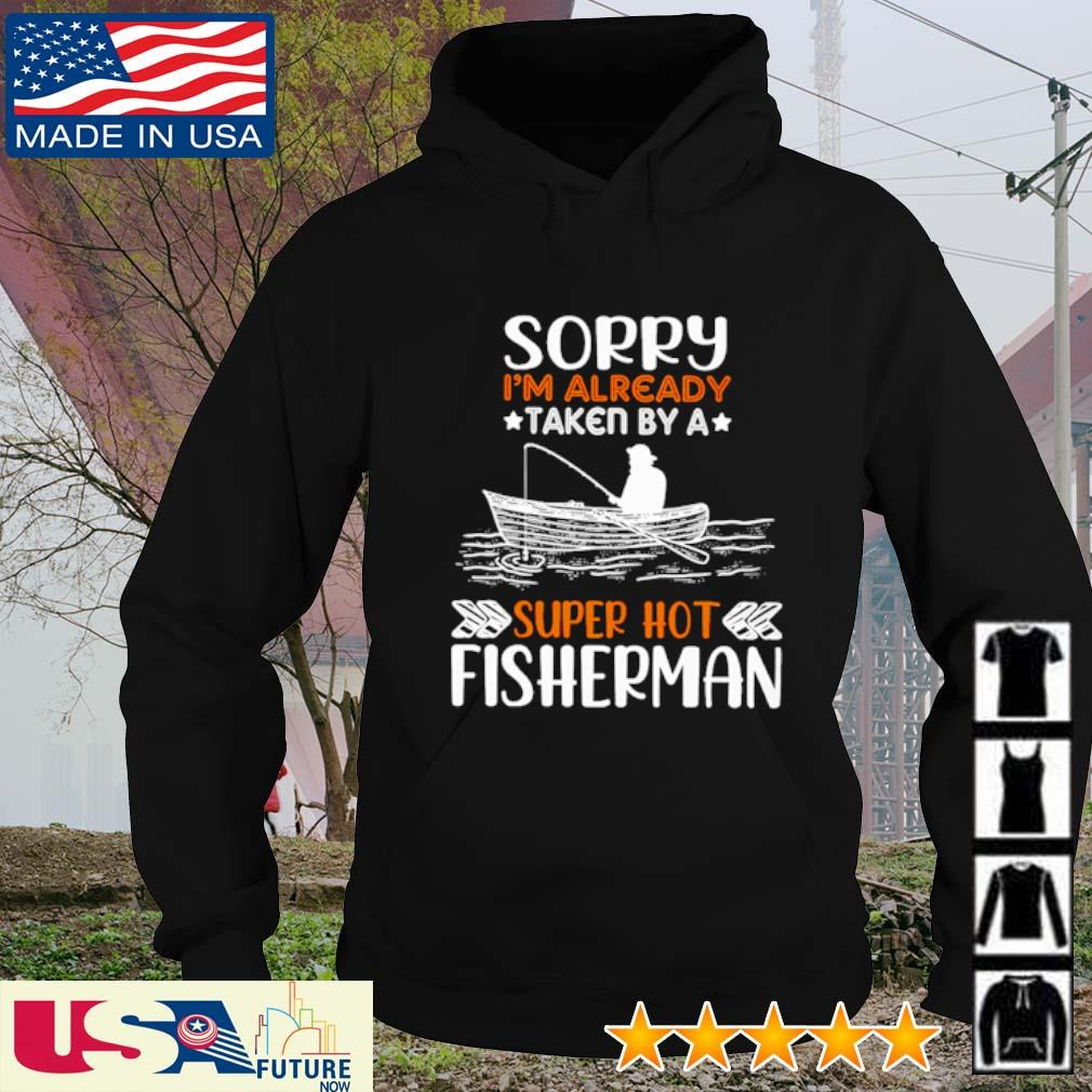 Sorry I'm already taken by a super hot fisherman s hoodie
