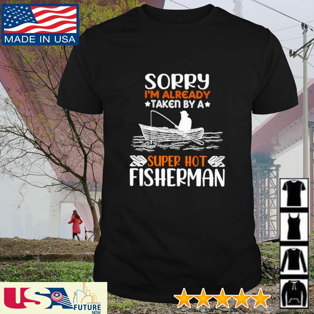 Sorry I'm already taken by a super hot fisherman shirt
