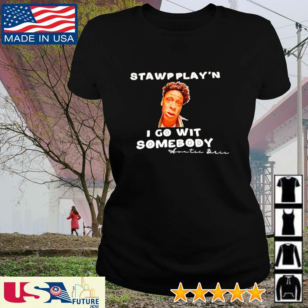 Stawpplay'n I go wit somebody Awntii Brii s ladies-tee