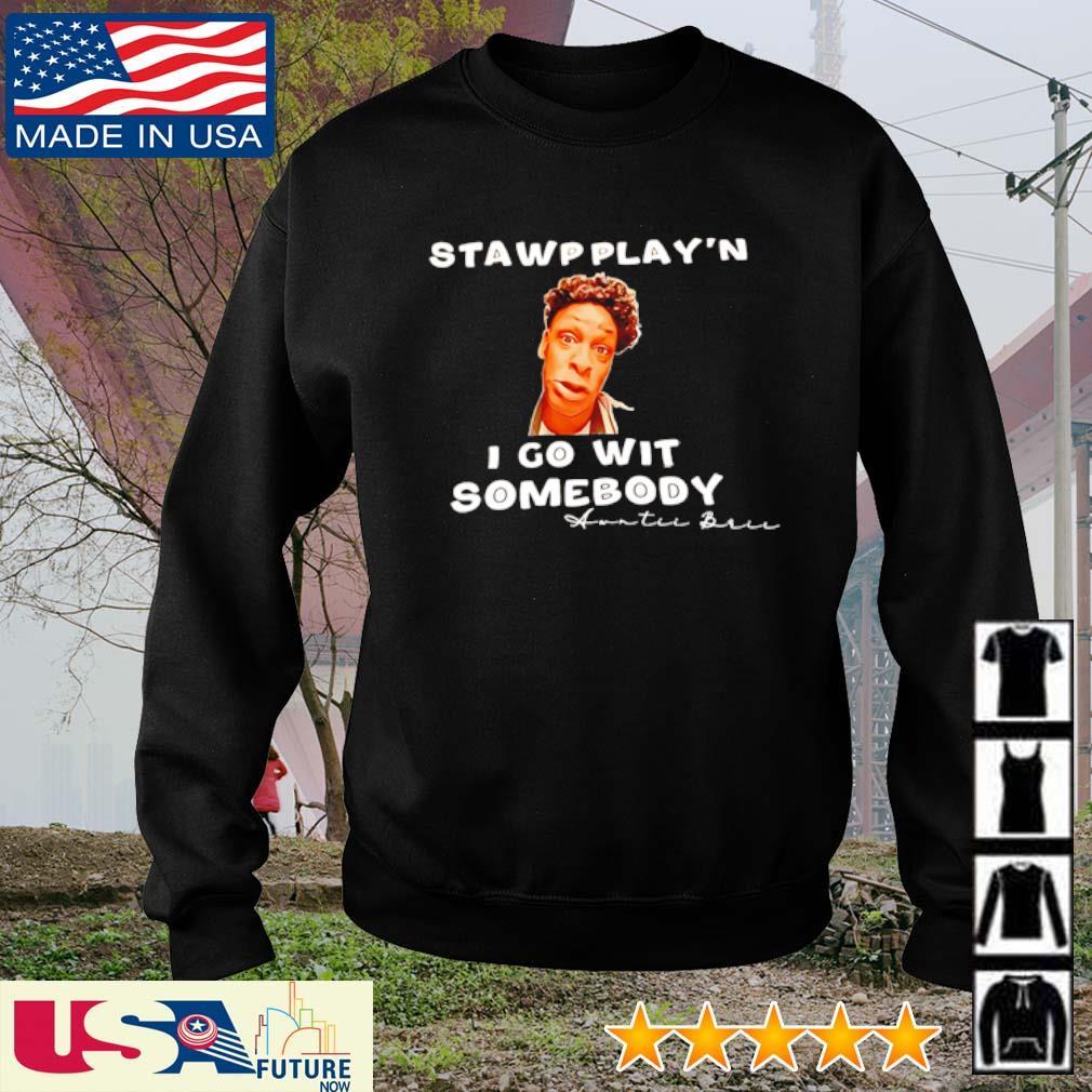 Stawpplay'n I go wit somebody Awntii Brii s sweater