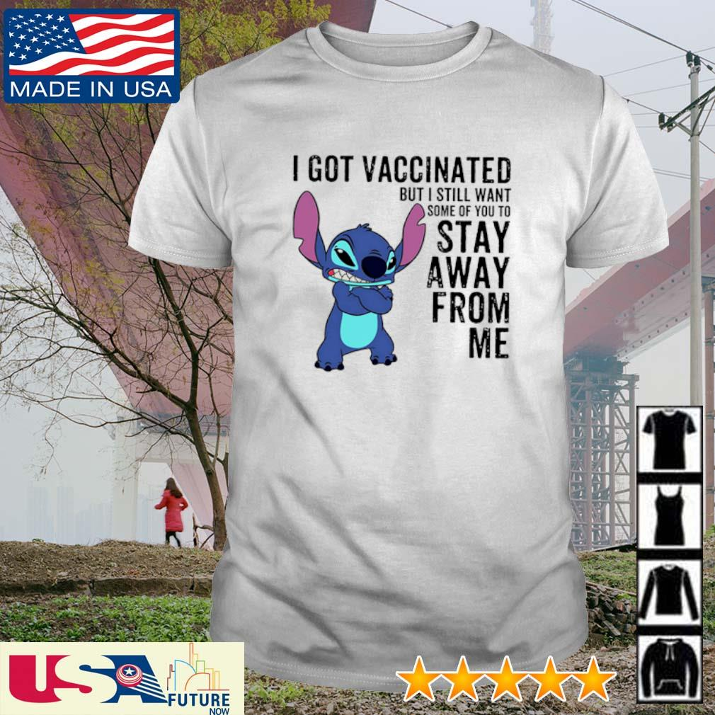 Stitch I got vaccinated but I still want some of you to stay away from me shirt