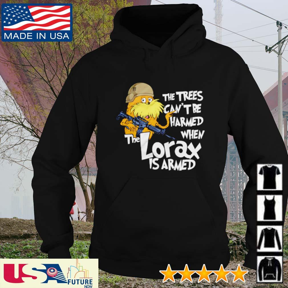 The trees can't be harmed when the lorax is armed s hoodie