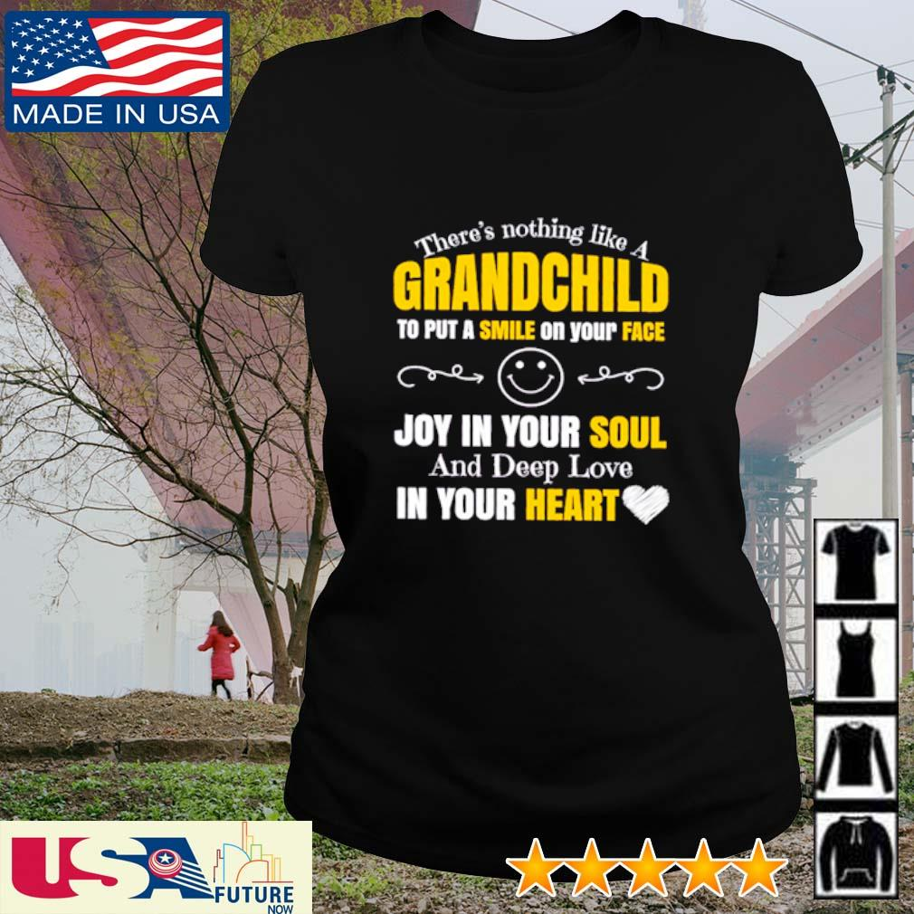 There's nothing like a grandchild to put a smile on your face joy in your soul and deep love in your heart s ladies-tee