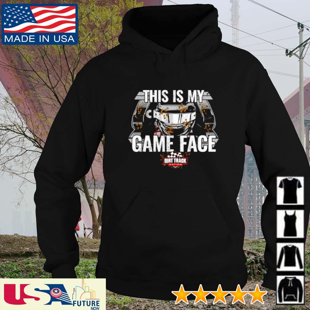 This is my Game Face Dirt Track Nation s hoodie