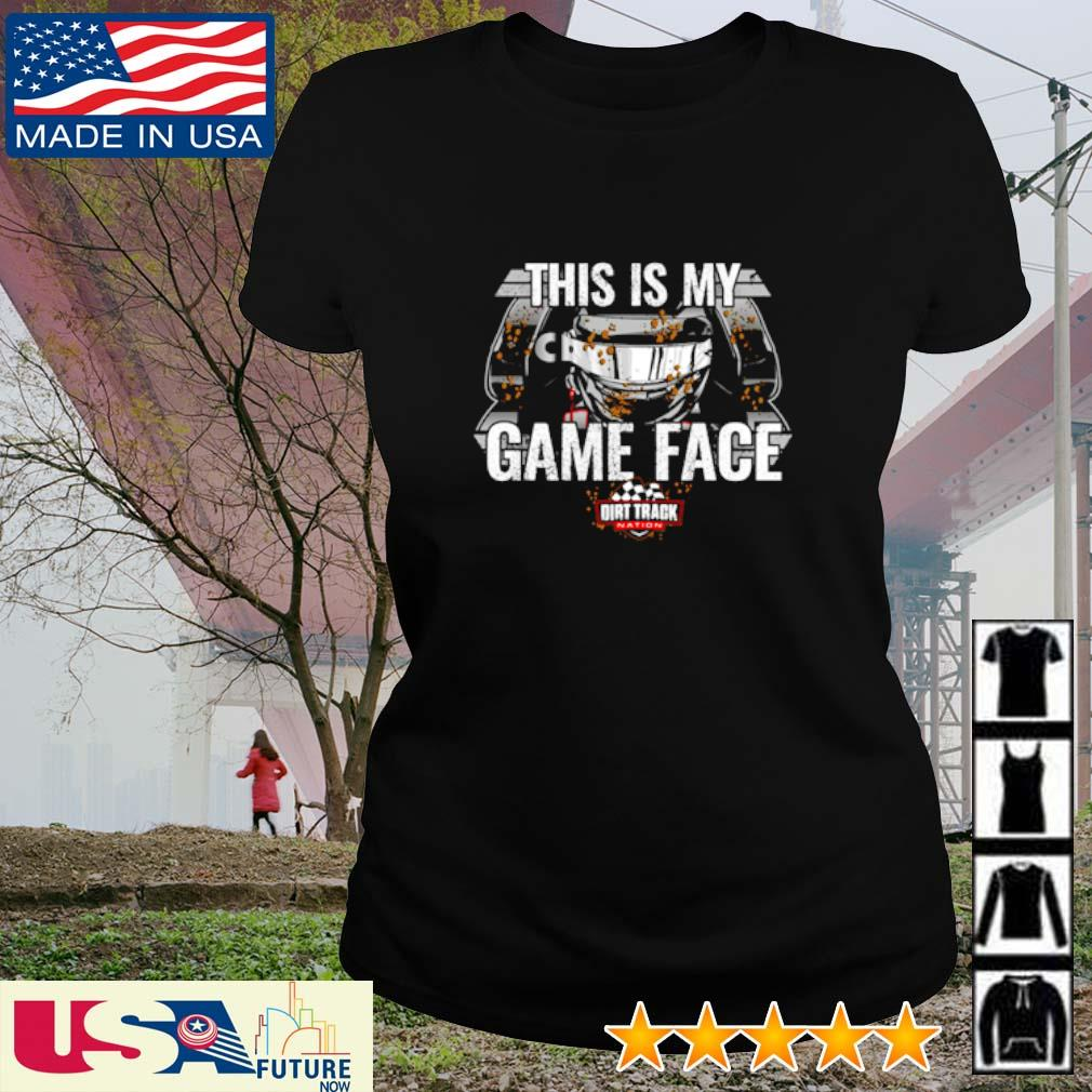 This is my Game Face Dirt Track Nation s ladies-tee