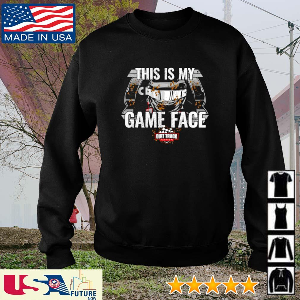 This is my Game Face Dirt Track Nation s sweater