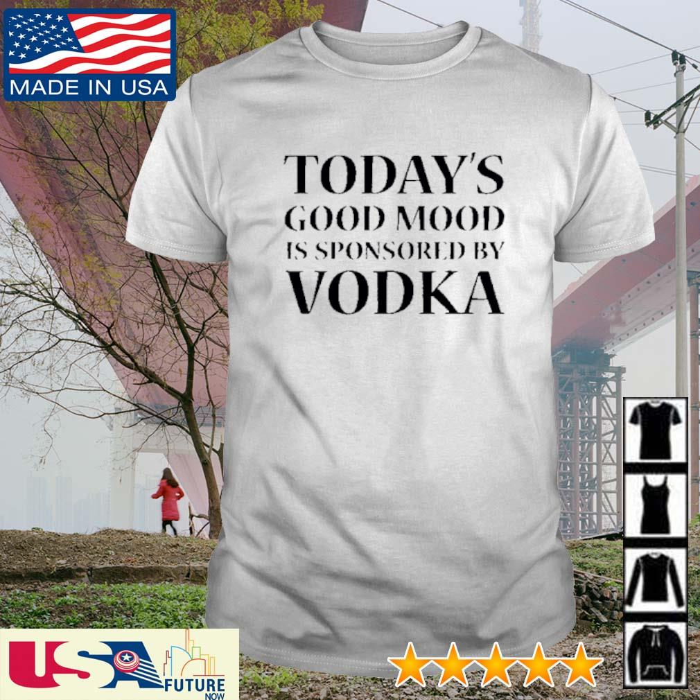 Today's good mood is sponsored by Vodka shirt